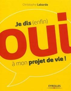 Je dis enfin OUI a mon projet de vie - Christophe Labarde