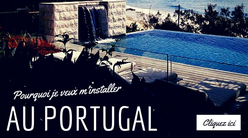 Pourquoi je veux m'installer au Portugal